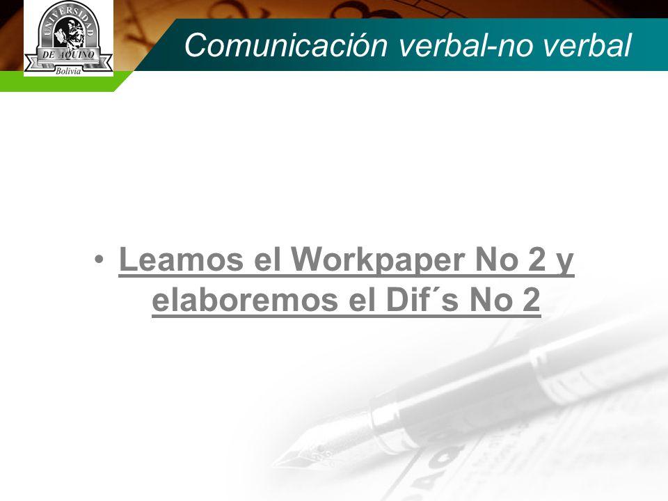 Comunicación verbal-no verbal Leamos el Workpaper No 2 y elaboremos el Dif´s No 2