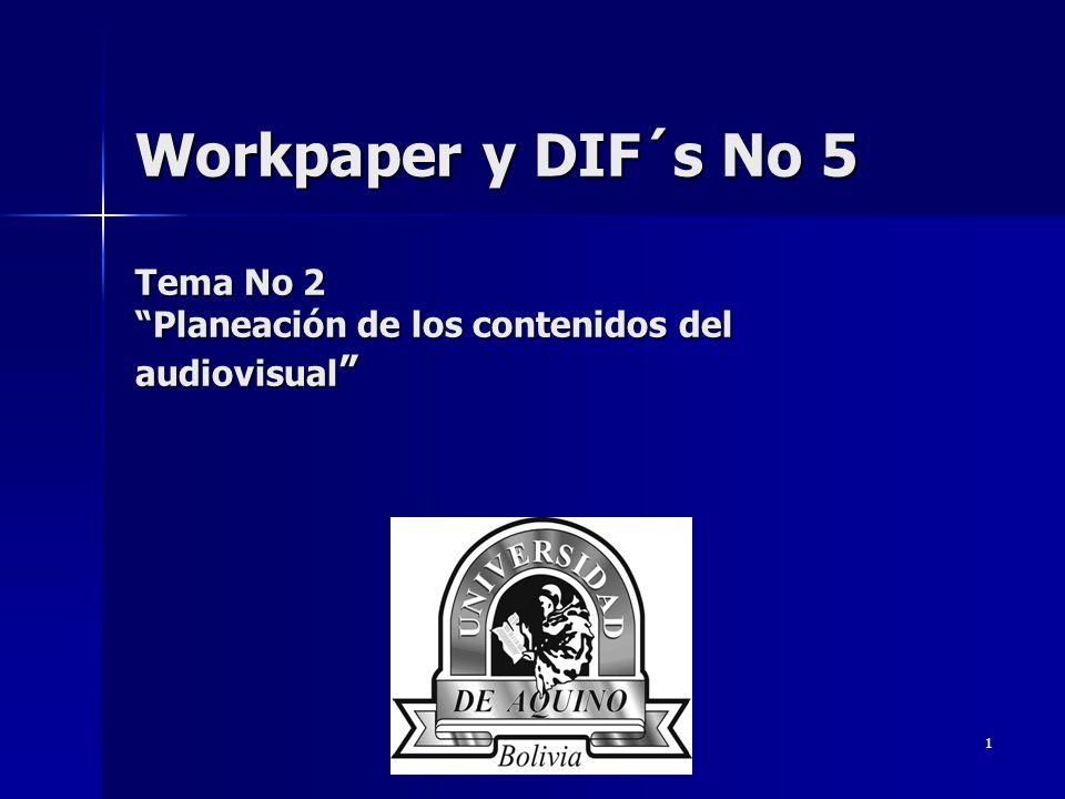 1 Workpaper y DIF´s No 5 Tema No 2 Planeación de los contenidos del audiovisual Workpaper y DIF´s No 5 Tema No 2 Planeación de los contenidos del audi