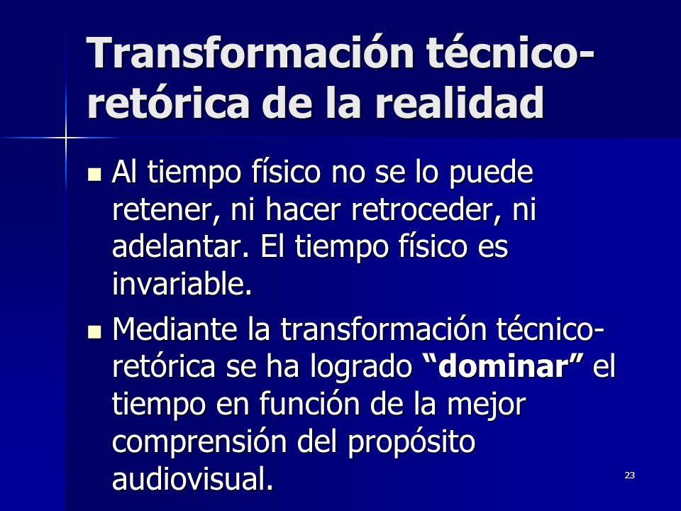 23 Transformación técnico- retórica de la realidad Al tiempo físico no se lo puede retener, ni hacer retroceder, ni adelantar. El tiempo físico es inv
