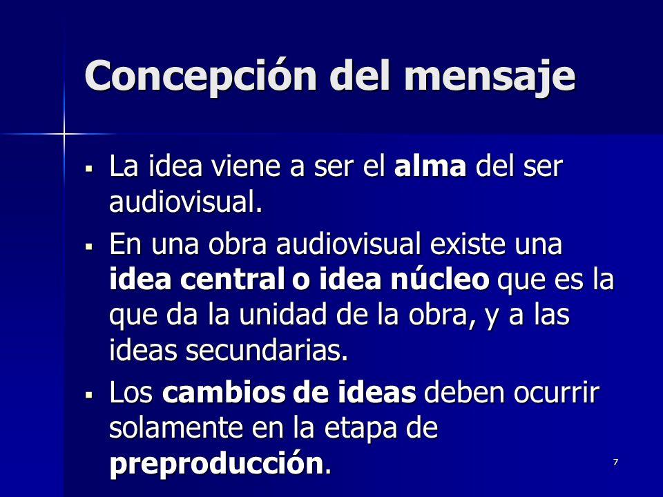 7 Concepción del mensaje La idea viene a ser el alma del ser audiovisual. La idea viene a ser el alma del ser audiovisual. En una obra audiovisual exi