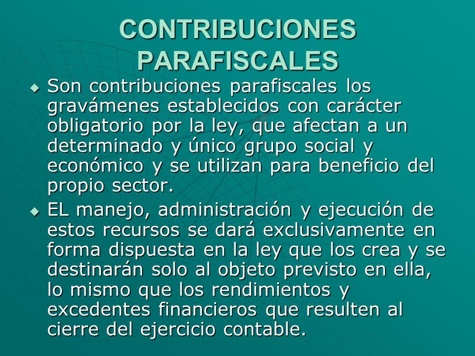 CONTRIBUCIONES PARAFISCALES Son contribuciones parafiscales los gravámenes establecidos con carácter obligatorio por la ley, que afectan a un determin