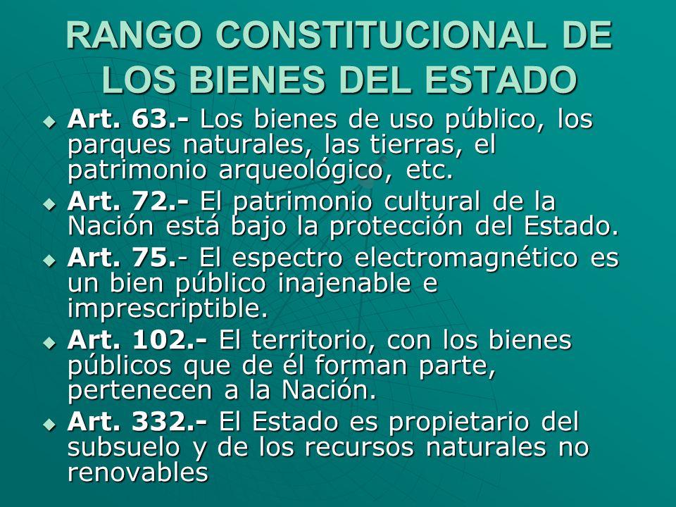 RANGO CONSTITUCIONAL DE LOS BIENES DEL ESTADO Art. 63.- Los bienes de uso público, los parques naturales, las tierras, el patrimonio arqueológico, etc