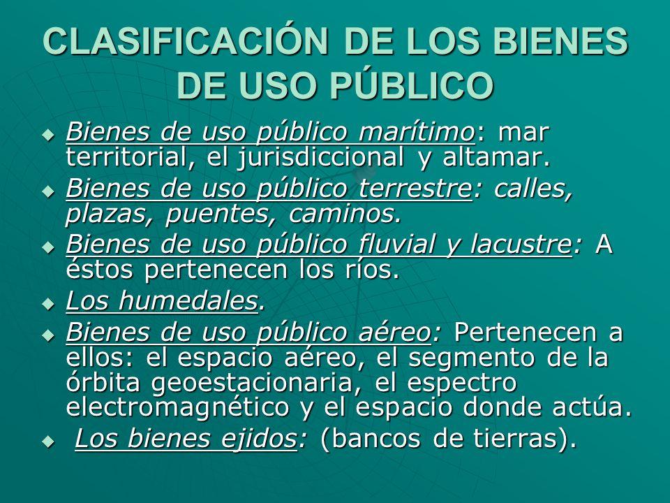 CLASIFICACIÓN DE LOS BIENES DE USO PÚBLICO Bienes de uso público marítimo: mar territorial, el jurisdiccional y altamar. Bienes de uso público marítim