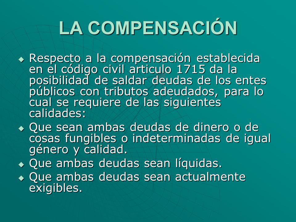 LA COMPENSACIÓN Respecto a la compensación establecida en el código civil articulo 1715 da la posibilidad de saldar deudas de los entes públicos con t