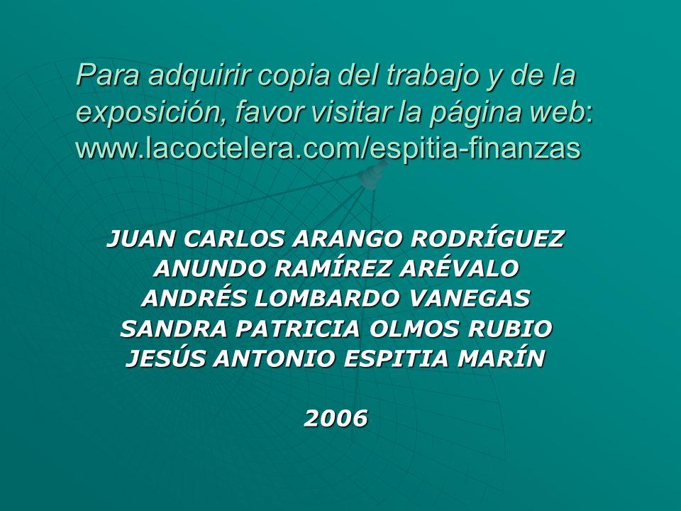 Para adquirir copia del trabajo y de la exposición, favor visitar la página web: www.lacoctelera.com/espitia-finanzas JUAN CARLOS ARANGO RODRÍGUEZ ANU