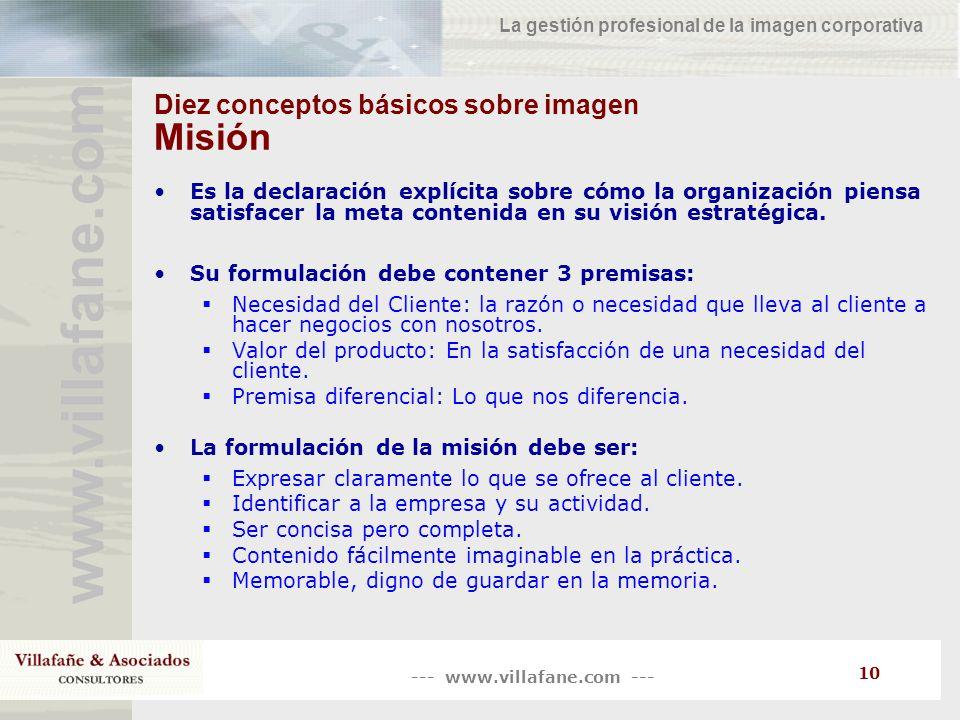 --- www.villafane.com --- www.villafane.co m La gestión profesional de la imagen corporativa 10 Diez conceptos básicos sobre imagen Misión Es la decla