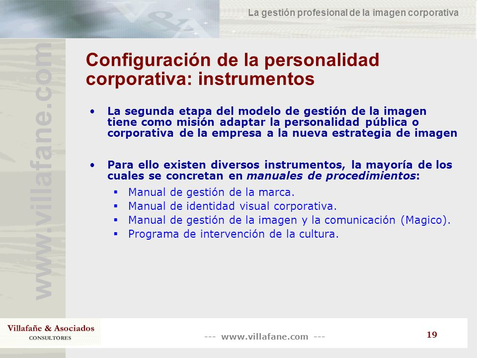 --- www.villafane.com --- www.villafane.co m La gestión profesional de la imagen corporativa 19 Configuración de la personalidad corporativa: instrume