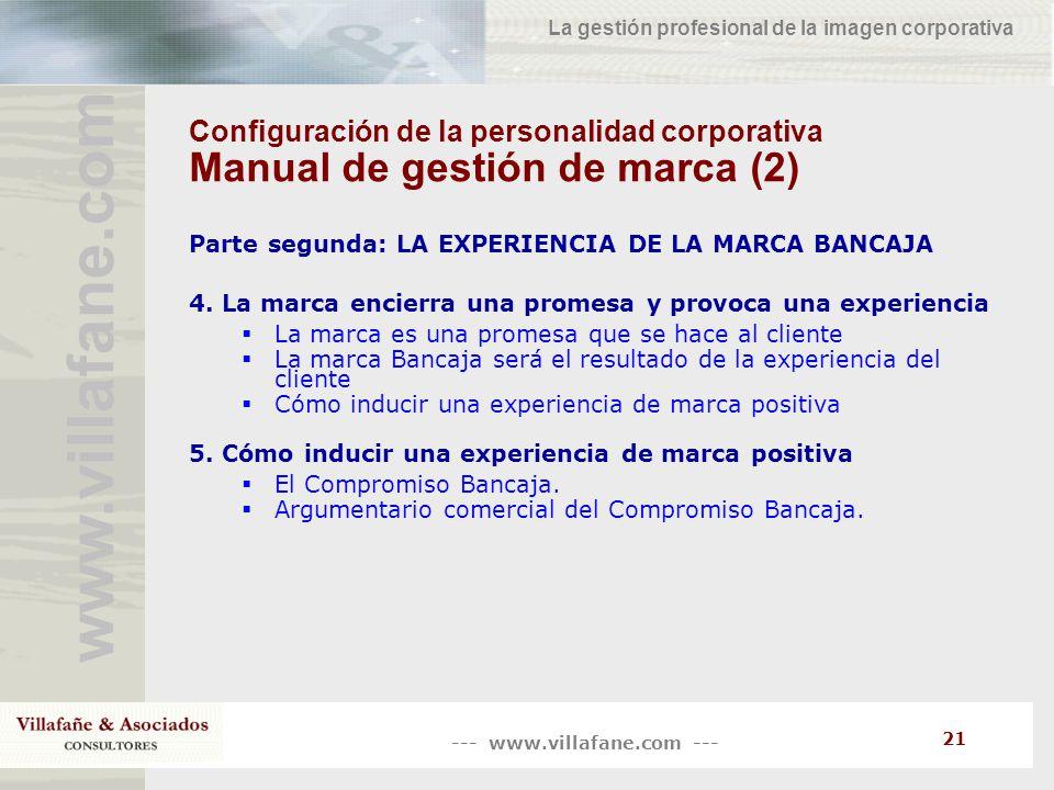 --- www.villafane.com --- www.villafane.co m La gestión profesional de la imagen corporativa 21 Configuración de la personalidad corporativa Manual de