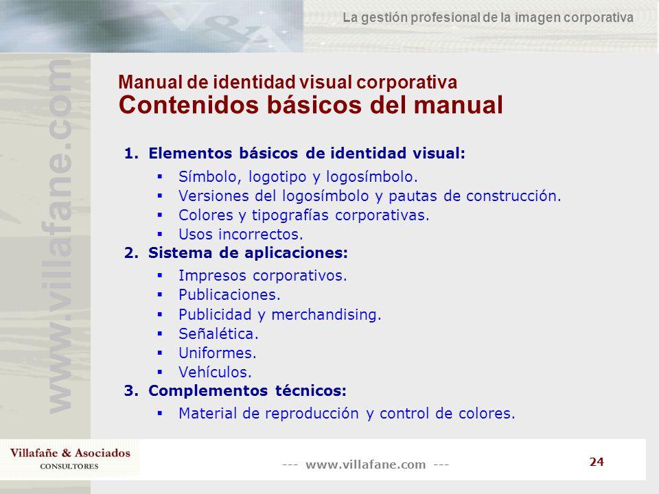 --- www.villafane.com --- www.villafane.co m La gestión profesional de la imagen corporativa 24 Manual de identidad visual corporativa Contenidos bási