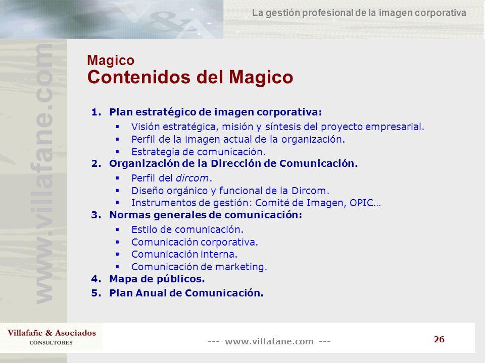 --- www.villafane.com --- www.villafane.co m La gestión profesional de la imagen corporativa 26 Magico Contenidos del Magico 1.Plan estratégico de ima