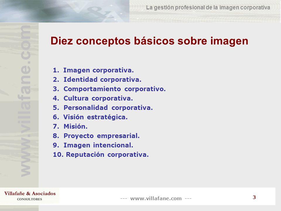 --- www.villafane.com --- www.villafane.co m La gestión profesional de la imagen corporativa 4 Diez conceptos básicos sobre imagen La imagen corporativa La imagen es la síntesis de la identidad que hacen los públicos de una organización.