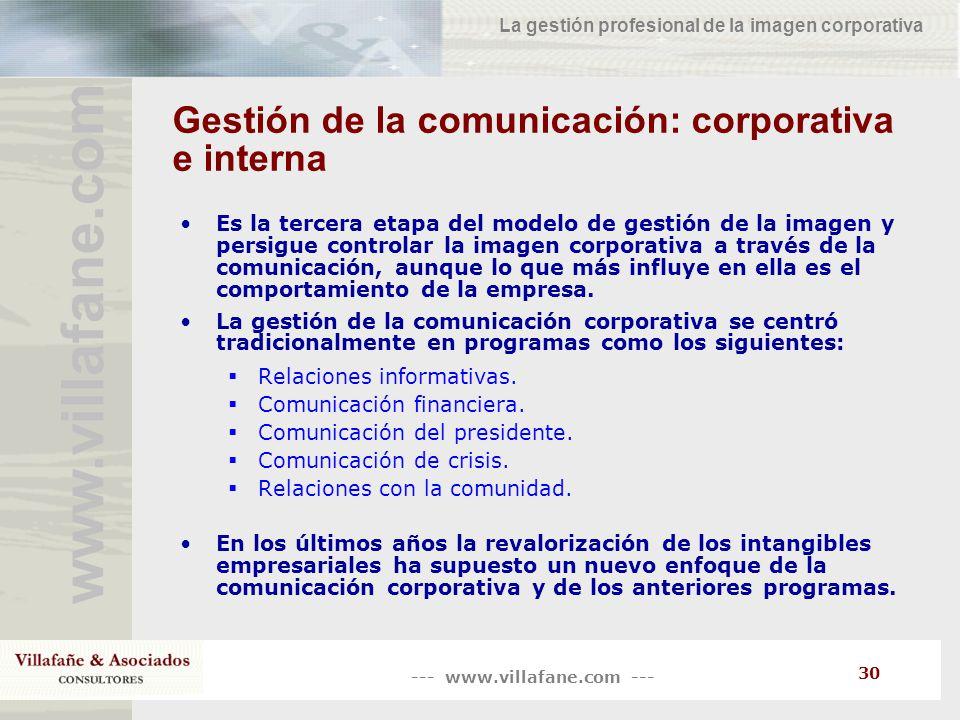 --- www.villafane.com --- www.villafane.co m La gestión profesional de la imagen corporativa 30 Gestión de la comunicación: corporativa e interna Es l