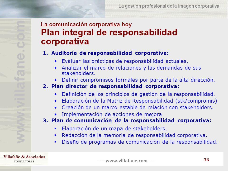 --- www.villafane.com --- www.villafane.co m La gestión profesional de la imagen corporativa 36 La comunicación corporativa hoy Plan integral de respo