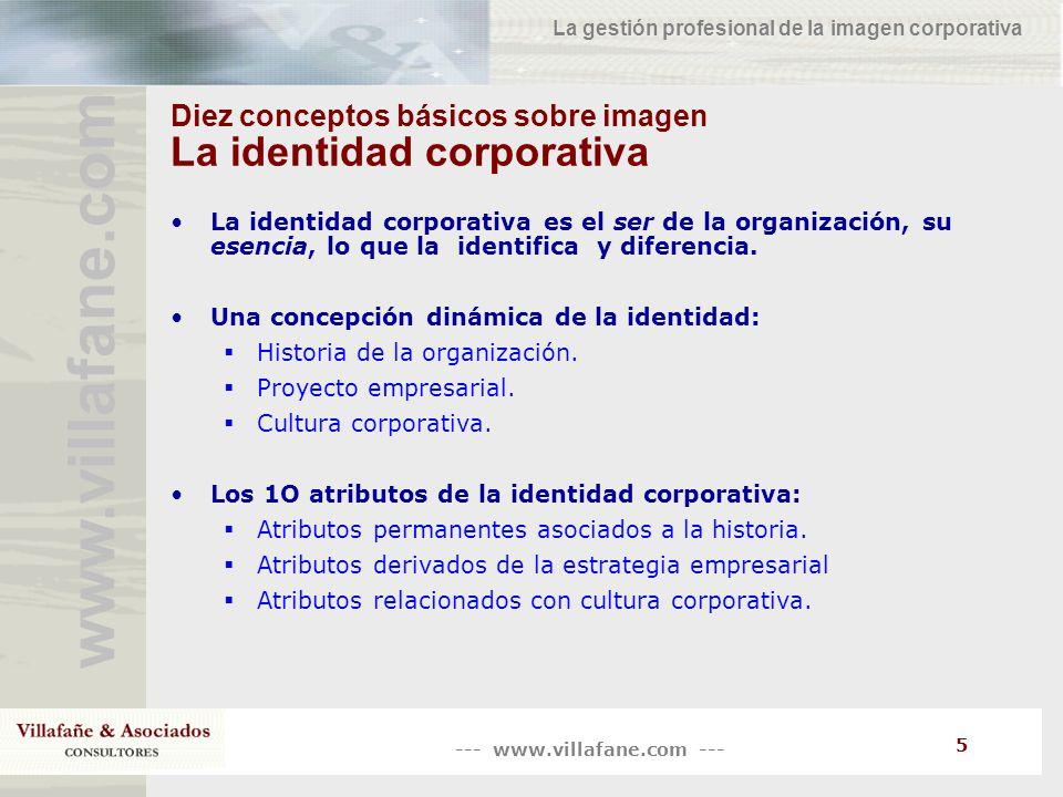 --- www.villafane.com --- www.villafane.co m La gestión profesional de la imagen corporativa 5 Diez conceptos básicos sobre imagen La identidad corpor
