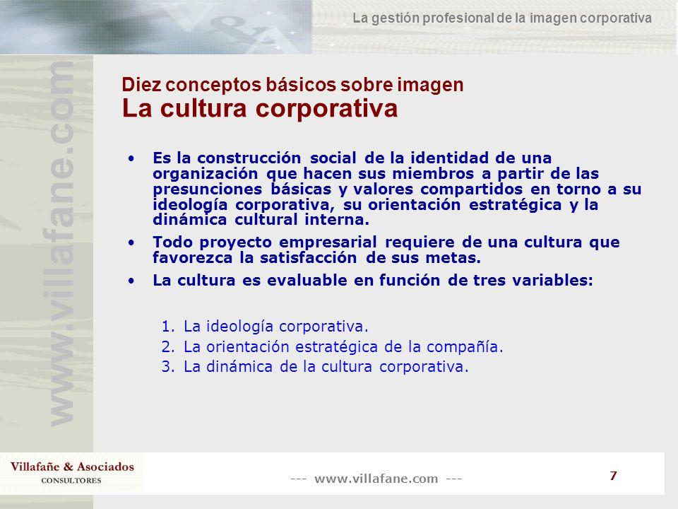 --- www.villafane.com --- www.villafane.co m La gestión profesional de la imagen corporativa 8 Diez conceptos básicos sobre imagen La personalidad corporativa Es el conjunto de manifestaciones voluntarias que una organización efectúa para proyectar ante sus públicos una imagen intencional positiva.