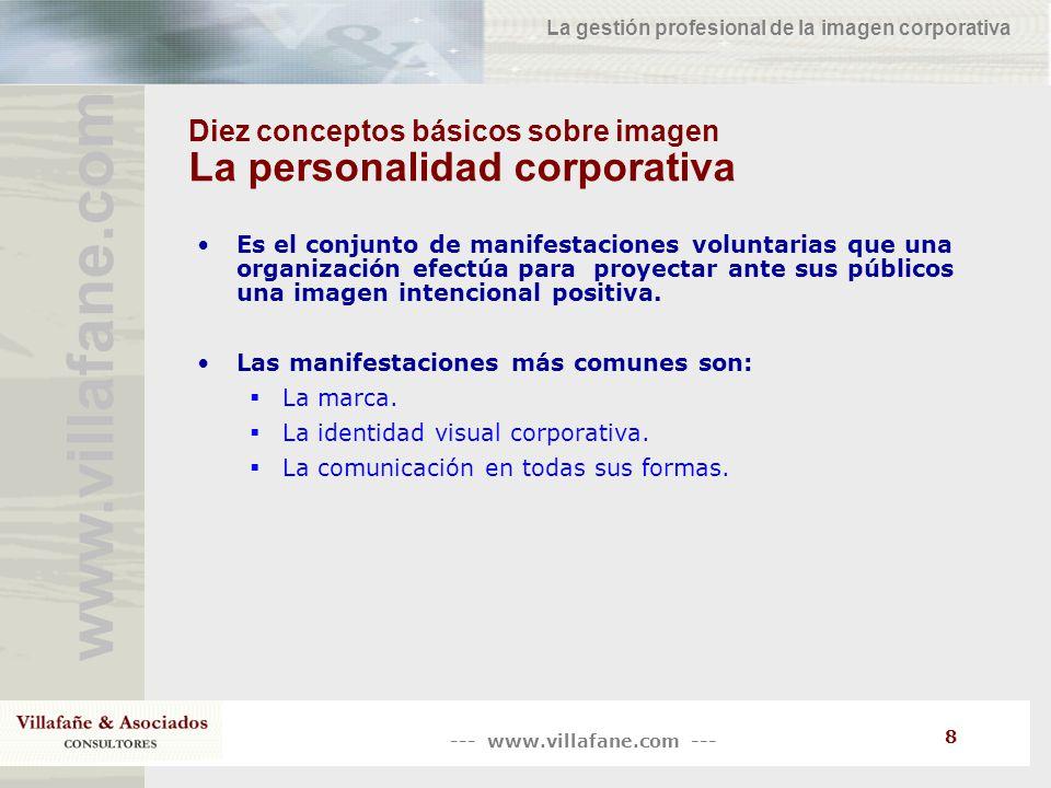 --- www.villafane.com --- www.villafane.co m La gestión profesional de la imagen corporativa 8 Diez conceptos básicos sobre imagen La personalidad cor