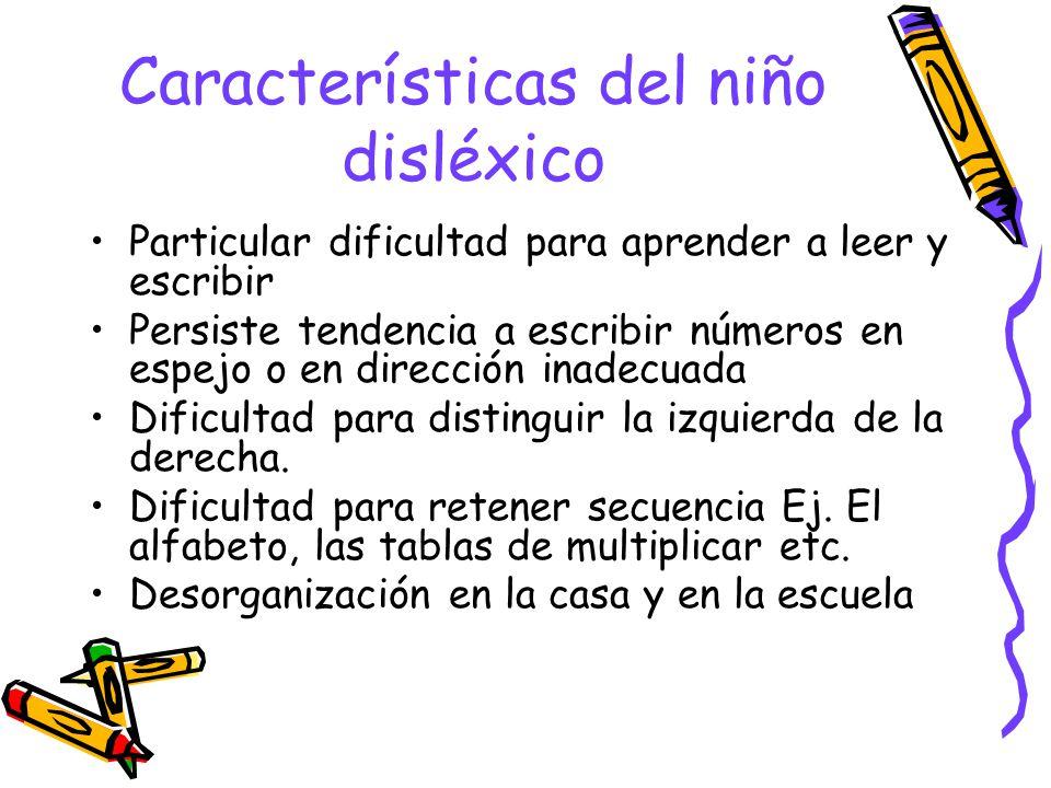 Características del niño disléxico Particular dificultad para aprender a leer y escribir Persiste tendencia a escribir números en espejo o en direcció