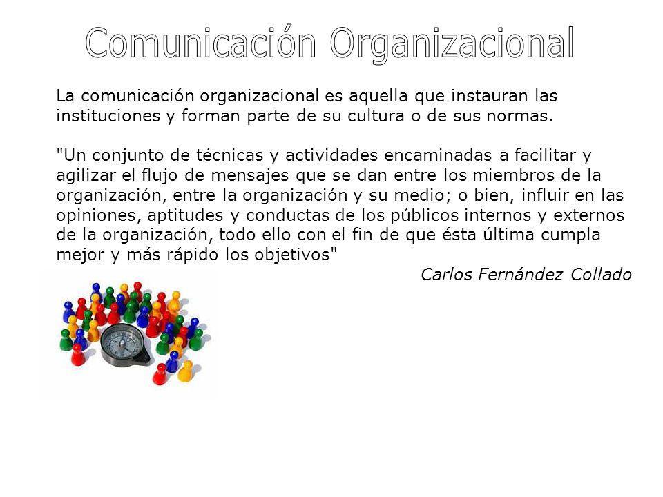 La comunicación organizacional es aquella que instauran las instituciones y forman parte de su cultura o de sus normas.