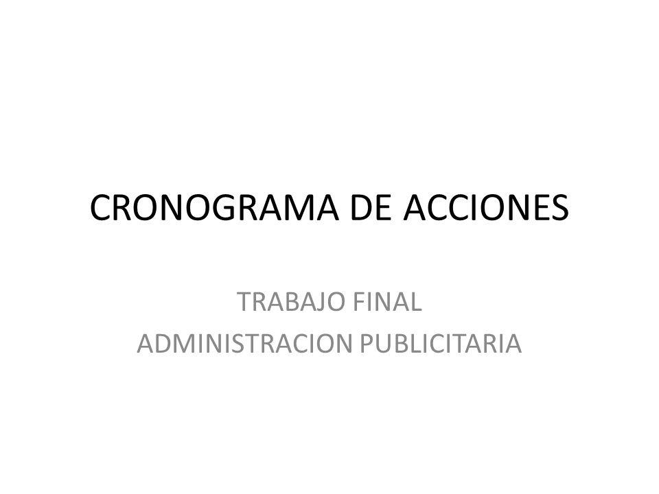 CRONOGRAMA DE ACCIONES TRABAJO FINAL ADMINISTRACION PUBLICITARIA