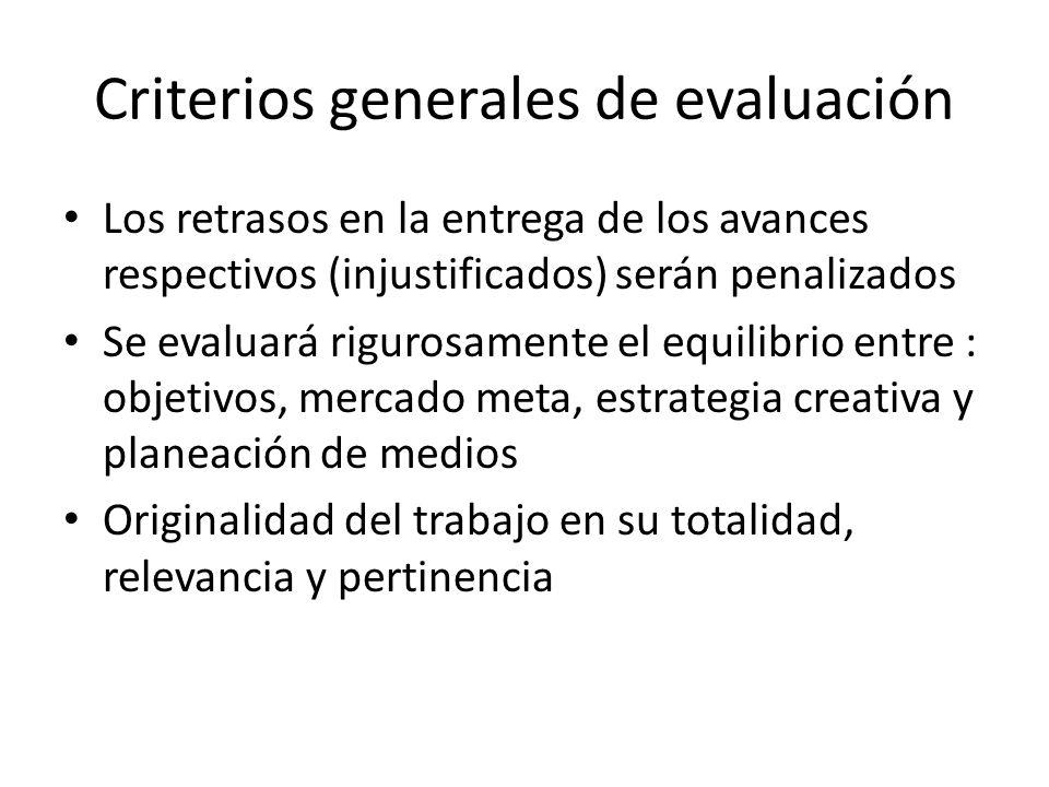 Criterios generales de evaluación Los retrasos en la entrega de los avances respectivos (injustificados) serán penalizados Se evaluará rigurosamente e