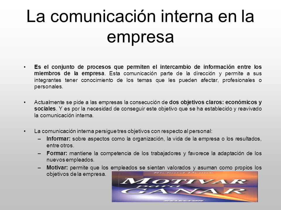 La comunicación interna en la empresa Es el conjunto de procesos que permiten el intercambio de información entre los miembros de la empresa. Esta com