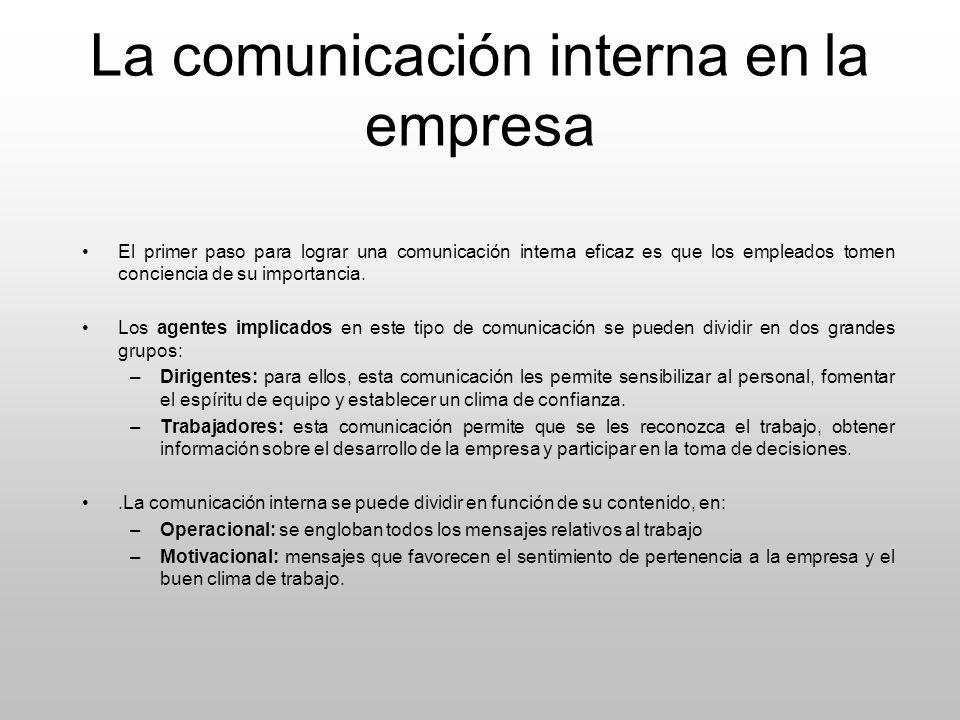 La comunicación interna en la empresa El primer paso para lograr una comunicación interna eficaz es que los empleados tomen conciencia de su importanc