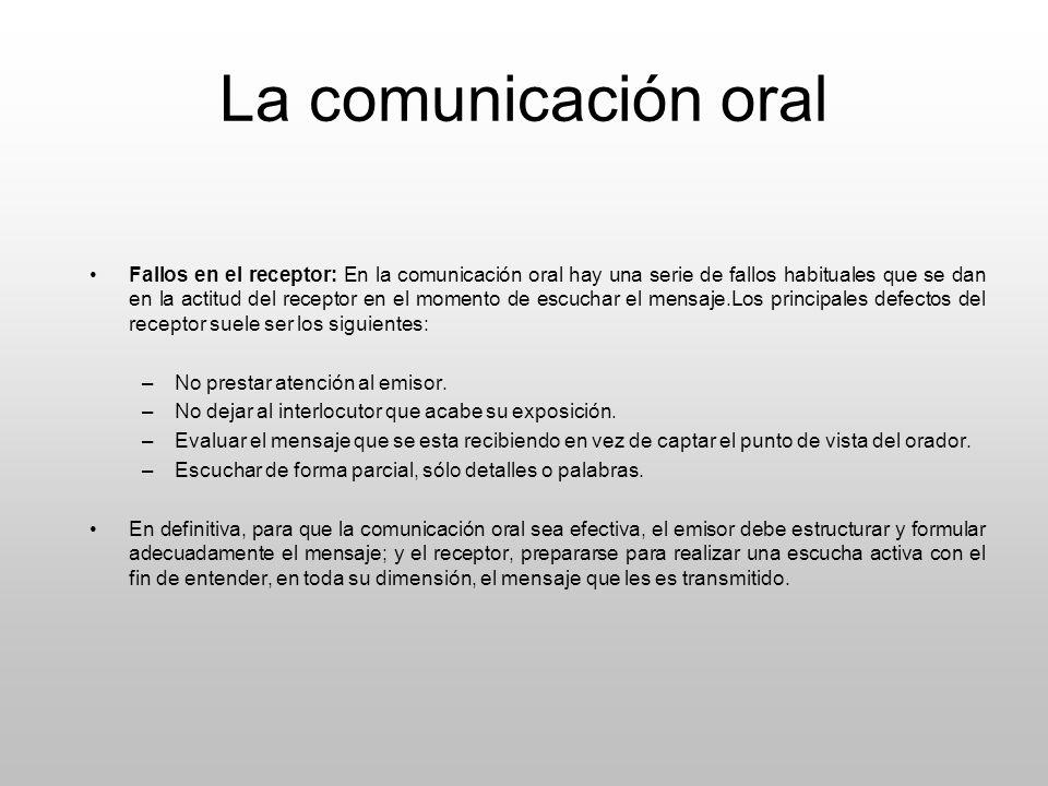 La comunicación oral Fallos en el receptor: En la comunicación oral hay una serie de fallos habituales que se dan en la actitud del receptor en el mom