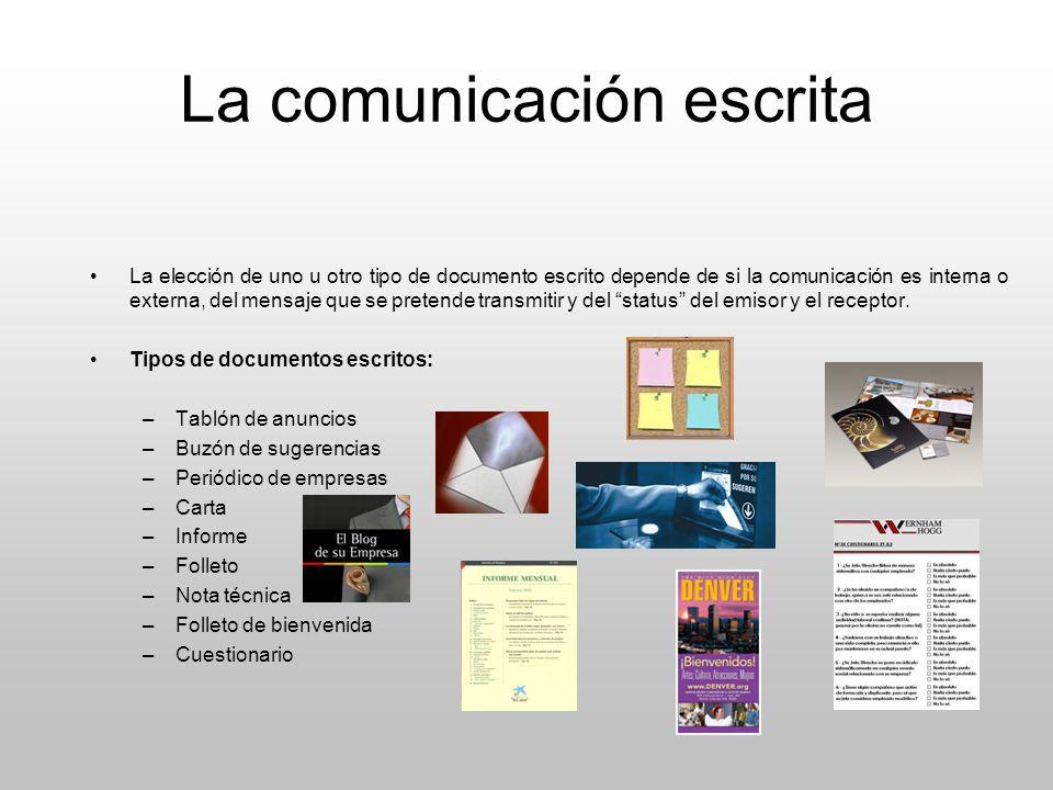 La comunicación escrita La elección de uno u otro tipo de documento escrito depende de si la comunicación es interna o externa, del mensaje que se pre
