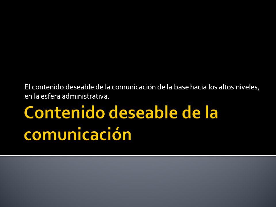 El contenido deseable de la comunicación de la base hacia los altos niveles, en la esfera administrativa.