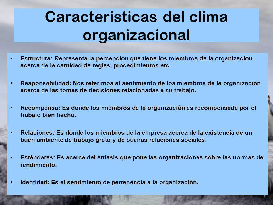 Características del clima organizacional Estructura: Representa la percepción que tiene los miembros de la organización acerca de la cantidad de regla