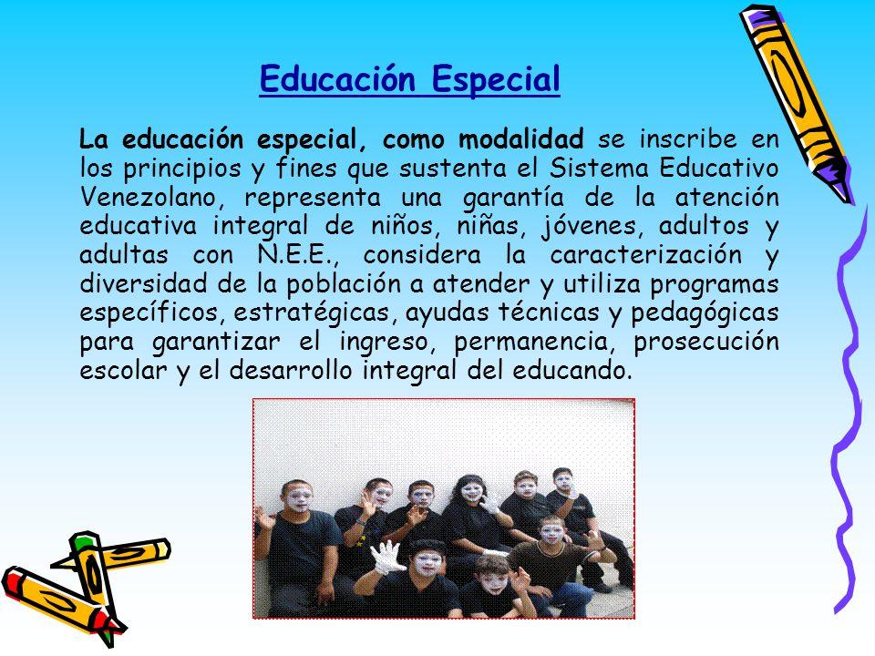 Educación Especial La educación especial, como modalidad se inscribe en los principios y fines que sustenta el Sistema Educativo Venezolano, represent