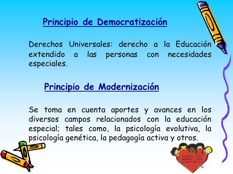 Principio de Democratización Derechos Universales: derecho a la Educación extendido a las personas con necesidades especiales. Principio de Modernizac