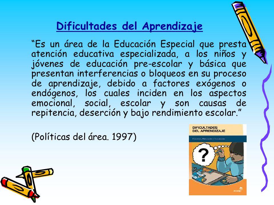 Dificultades del Aprendizaje Es un área de la Educación Especial que presta atención educativa especializada, a los niños y jóvenes de educación pre-e