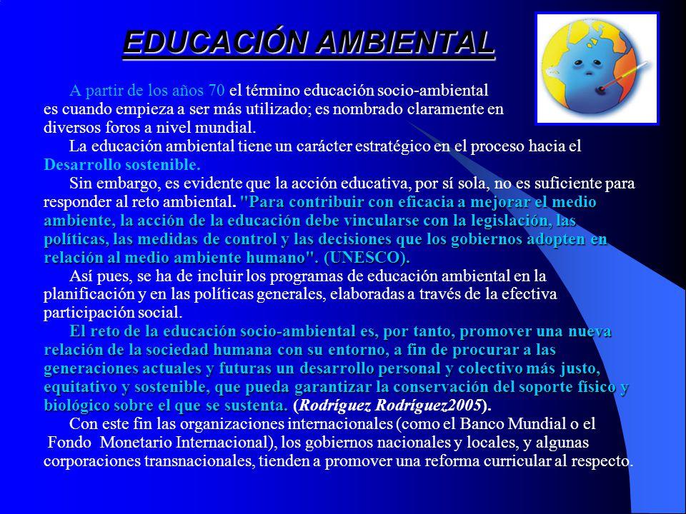 EDUCACIÓN AMBIENTAL A partir de los años 70 el término educación socio-ambiental es cuando empieza a ser más utilizado; es nombrado claramente en diversos foros a nivel mundial.