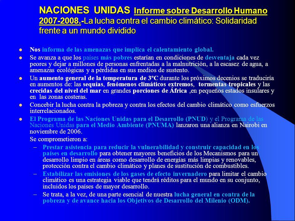 NACIONES UNIDAS Informe sobre Desarrollo Humano 2007-2008.-La lucha contra el cambio climático: Solidaridad frente a un mundo dividido Nos informa de las amenazas que implica el calentamiento global.