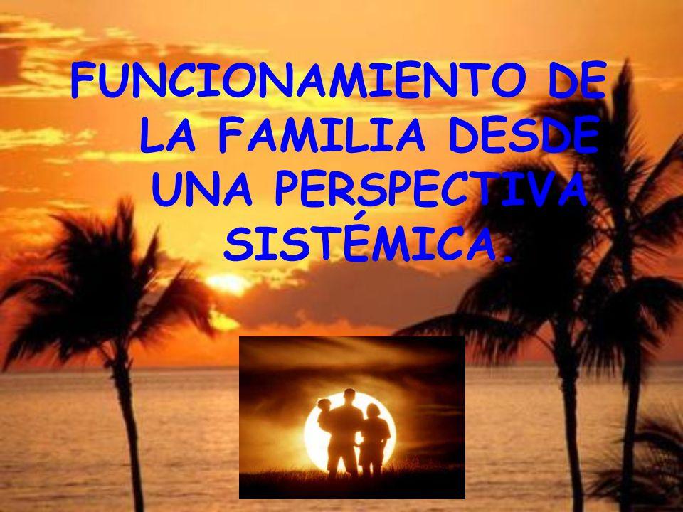 La familia desde la Teoría Sistémica, es un sistema abierto, propositivo y autorregulado.