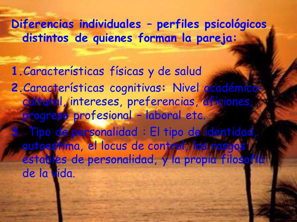 Diferencias individuales – perfiles psicológicos distintos de quienes forman la pareja: 1.Características físicas y de salud 2.Características cogniti