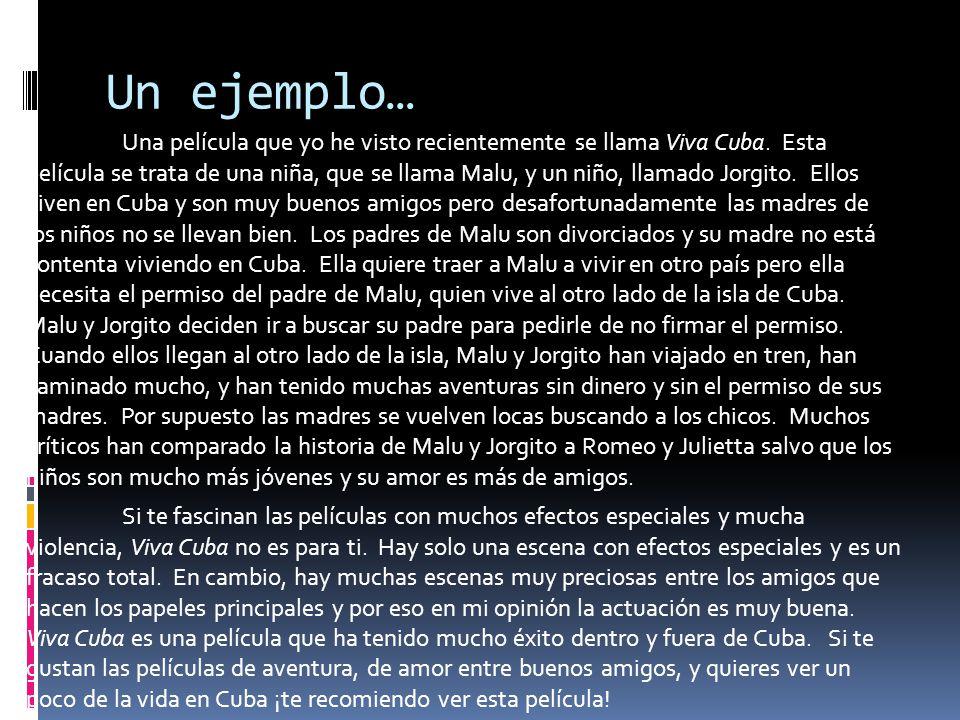 Un ejemplo… Una película que yo he visto recientemente se llama Viva Cuba. Esta película se trata de una niña, que se llama Malu, y un niño, llamado J