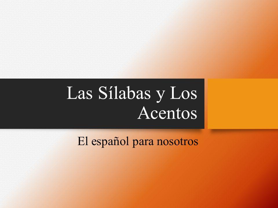 Las Sílabas y Los Acentos El español para nosotros