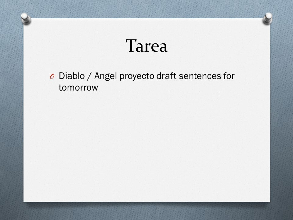 Tarea O Diablo / Angel proyecto draft sentences for tomorrow