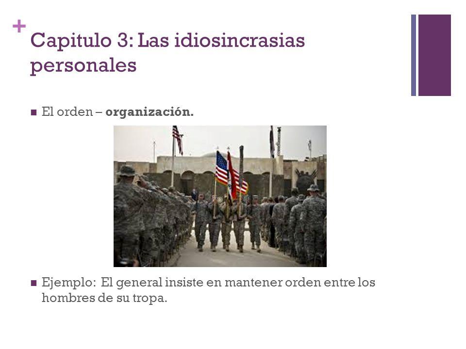 + Capitulo 3: Las idiosincrasias personales El orden – organización. Ejemplo: El general insiste en mantener orden entre los hombres de su tropa.