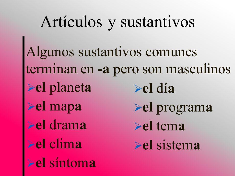 Algunos sustantivos comunes terminan en -a pero son masculinos Artículos y sustantivos el día el programa el tema el sistema el planeta el mapa el drama el clima el síntoma