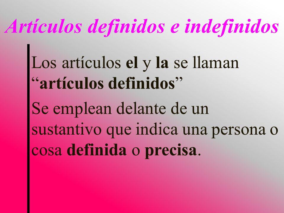 Los artículos el y la se llamanartículos definidos Se emplean delante de un sustantivo que indica una persona o cosa definida o precisa.