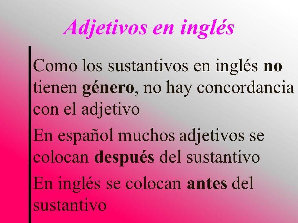 Como los sustantivos en inglés no tienen género, no hay concordancia con el adjetivo En español muchos adjetivos se colocan después del sustantivo En inglés se colocan antes del sustantivo Adjetivos en inglés