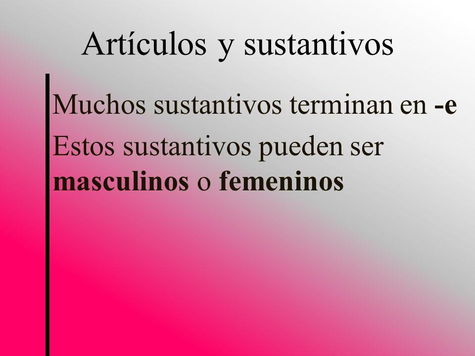 Muchos sustantivos terminan en -e Estos sustantivos pueden ser masculinos o femeninos Artículos y sustantivos
