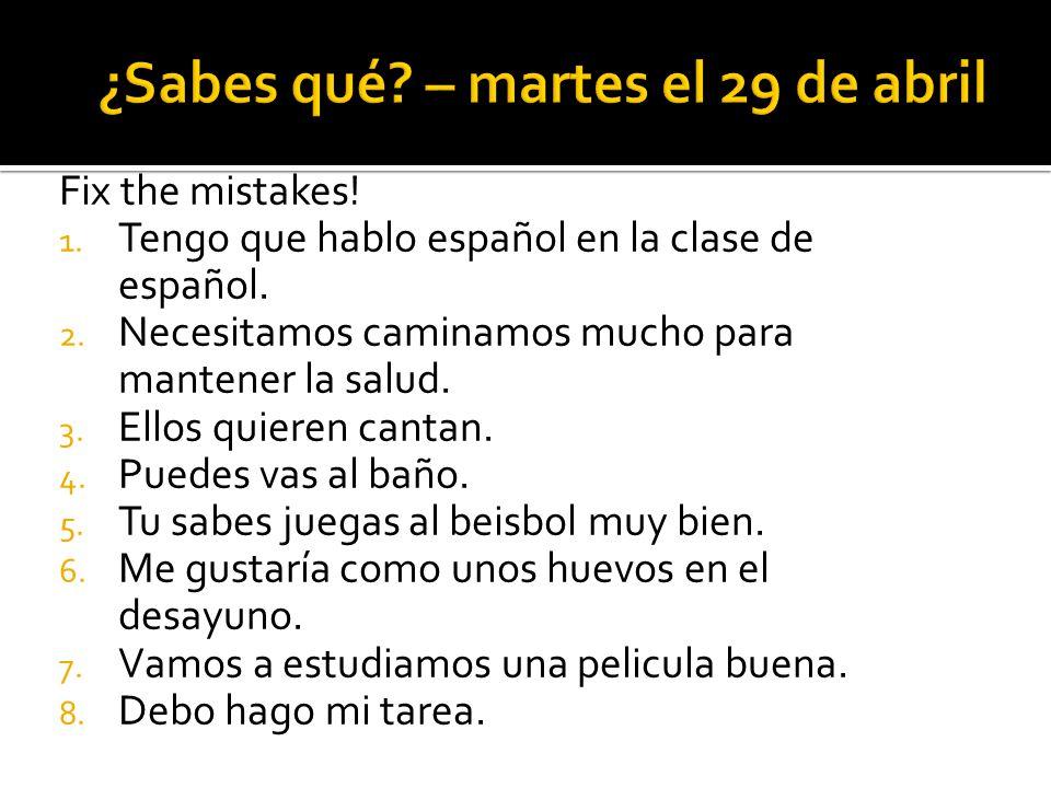 Fix the mistakes. 1. Tengo que hablo español en la clase de español.