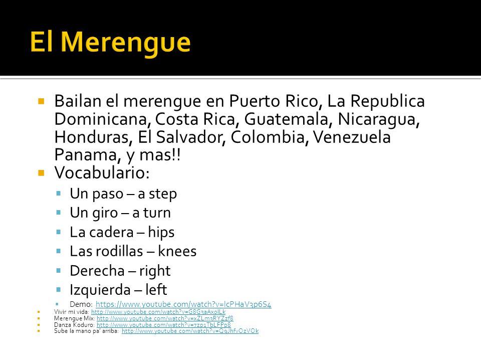 Bailan el merengue en Puerto Rico, La Republica Dominicana, Costa Rica, Guatemala, Nicaragua, Honduras, El Salvador, Colombia, Venezuela Panama, y mas!.