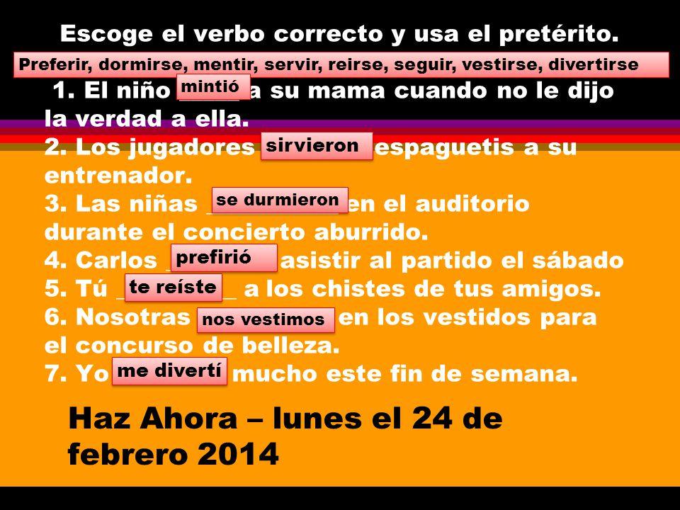 Escoge el verbo correcto y usa el pretérito.Escoge el verbo correcto y usa el pretérito.