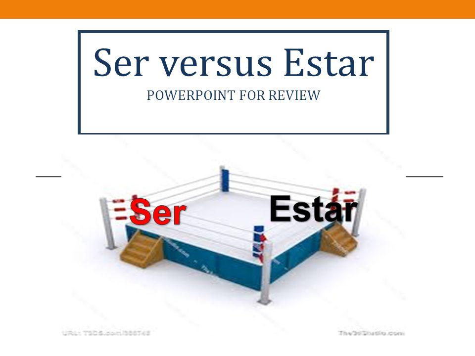 Ser versus Estar POWERPOINT FOR REVIEW