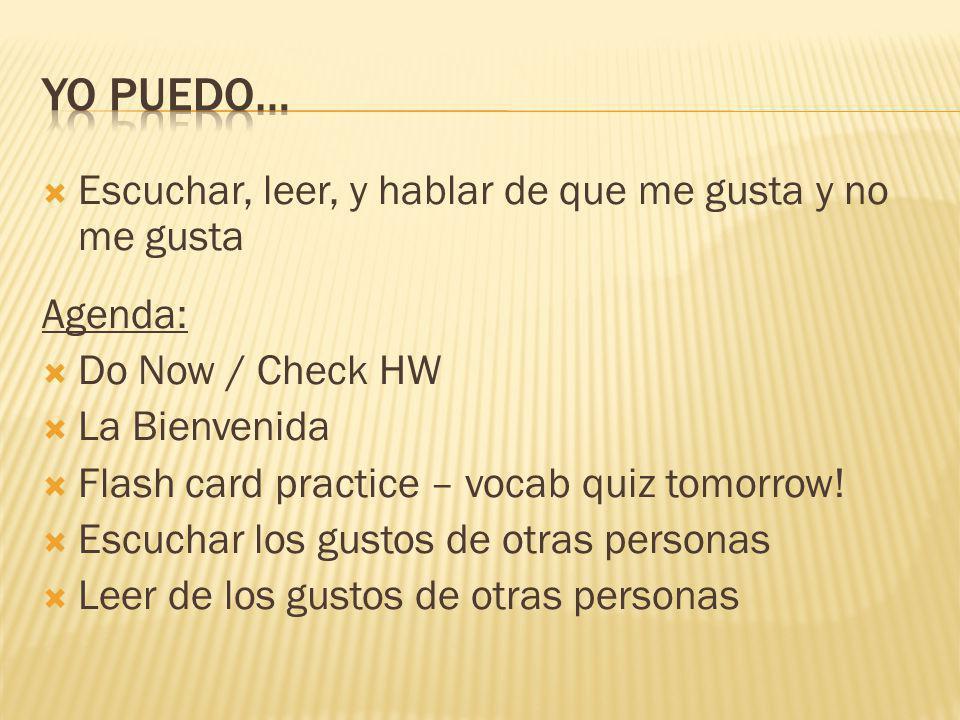 Escuchar, leer, y hablar de que me gusta y no me gusta Agenda: Do Now / Check HW La Bienvenida Flash card practice – vocab quiz tomorrow.